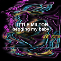 Little Milton - Begging My Baby