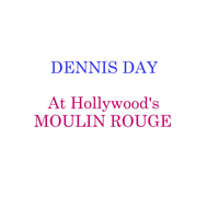 Dennis Day - At Hollwood's Moulin Rouge