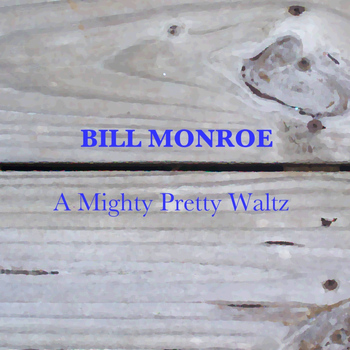 Bill Monroe - A Mighty Pretty Waltz