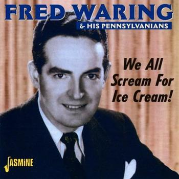 FRED WARING & HIS PENNSYLVANIANS - We All Scream for Ice Cream!