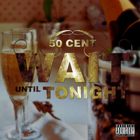 50 Cent - Wait Until Tonight (Explicit)