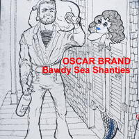 Oscar Brand - Bawdy Sea Shanties