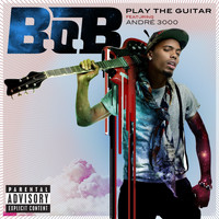 B.o.B - Play The Guitar (feat. André 3000) (Explicit)