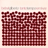 Bebel Gilberto - Tanto Tempo Remixes