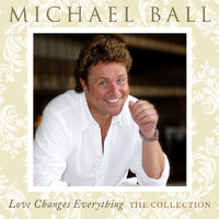 Michael Ball - Love Changes Everything: The Collection