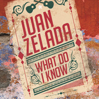 Juan Zelada - What Do I Know
