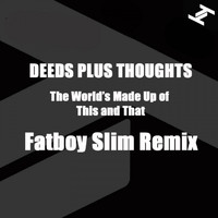 Deeds Plus Thoughts - The World's Made Up of This and That (Fatboy Slim Remix)