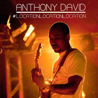 Anthony David - Location Location Location