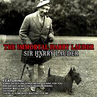 Sir Harry Lauder - The Immortal Harry Lauder