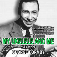 George Formby - My Ukelele And Me The Best Of George Formby