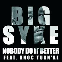 Big Syke - Nobody Do It Better (Feat. Knoc Turn'Al)