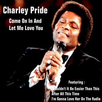Charley Pride - Come On in and Let Me Love You