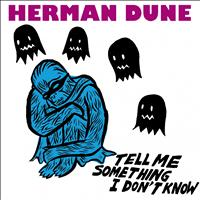 Herman Dune - Tell Me Something I Don't Know