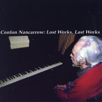 Conlon Nancarrow - Nancarrow: Lost Works, Last Works