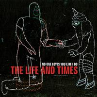 The Life And Times - No One Loves You Like I Do