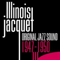 Illinois Jacquet - 1947 - 1950 (Original Jazz Sound)