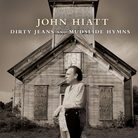 John Hiatt - Dirty Jeans And Mudslide Hymns