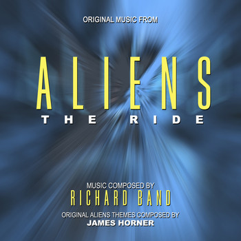 Richard Band - Aliens: The Ride - Music from the Theme Park Attraction composed by Richard Band and James Horner