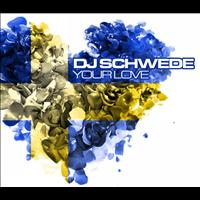 DJ Schwede - Your Love