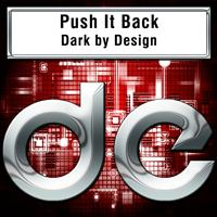 Dark by Design - Push It Back