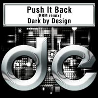 Dark by Design - Push It Back [KRM's Dont Edit Me Mix]