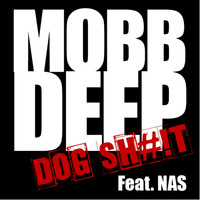 Mobb Deep - Dog S#!T (feat. Nas)