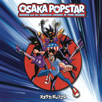 Osaka Popstar - Osaka Popstar and the American Legends of Punk