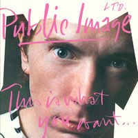 Public Image Ltd - This Is What You Want . . . This Is What You Get (2011 - Remaster)