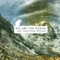 We Are The Ocean - The Waiting Room