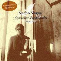 Nacho Vegas - Canciones inexplicables 2001/2005 (Bonus Version)