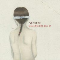 Seabear - While The Fire Dies EP