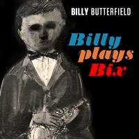 Billy Butterfield - Billy Plays Bix