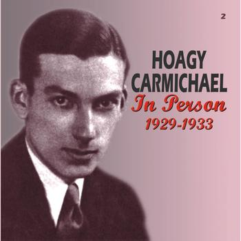 Hoagy Carmichael - In Person 1929-1933 (Remastered)