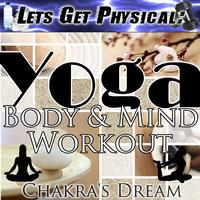 Chakra's Dream - Let's Get Physical: Yoga Body & Mind Workout