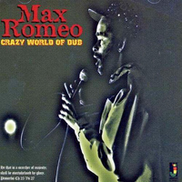 Max Romeo - Crazy World Of Dub