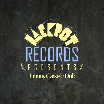 Johnny Clarke - Jackpot Presents Johnny Clarke In Dub