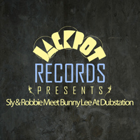 Sly & Robbie - Jackpot Presents Sly & Robbie Meet Bunny Lee At Dubstation