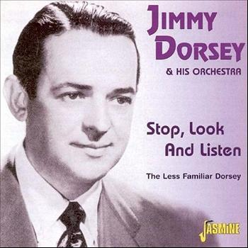 Jimmy Dorsey & His Orchestra - Stop, Look and Listen - The Less Familiar Dorsey