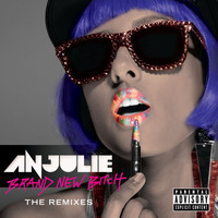Anjulie - Brand New Bitch (The Remixes [Explicit])