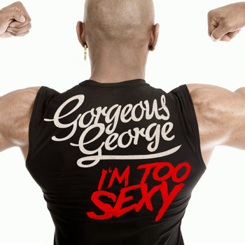Gorgeous George - I'm Too Sexy