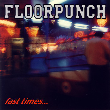 Floorpunch - Fast Times At