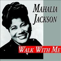 Mahalia Jackson - Walk With Me
