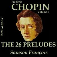 Samson François - Chopin, Vol. 5 : The 26 Preludes (Award Winners)