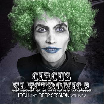 Various Artists - Circus Electronica, Vol. 6 (Tech And Deep Session)