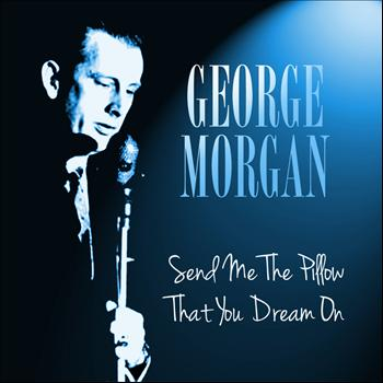 George Morgan - Send Me the Pillow That You Dream On
