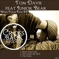 Tom Davis feat Junior Bear - Who Told You EP