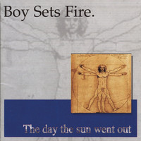 Boy Sets Fire - Day The Sun Went Out