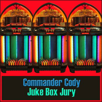 Commander Cody - Juke Box Jury