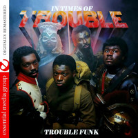Trouble Funk - In Times Of Trouble (Remastered)