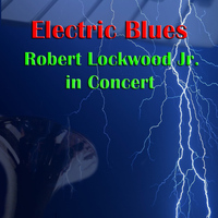 Robert Lockwood Jr. - Electric Blues: Robert Lockwood Jr. In Concert